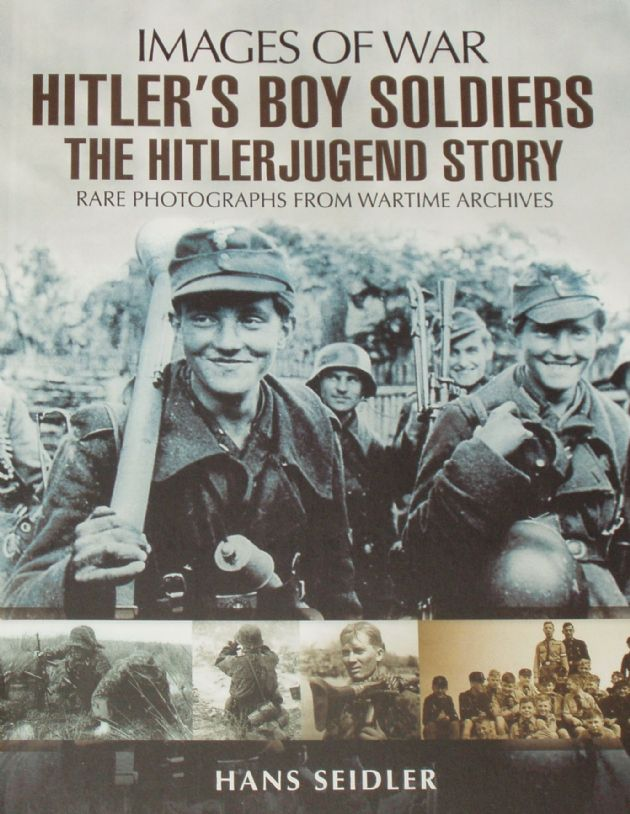 Hitler's Boy Soldiers - The Hitlerjugend Story, by Hans Seidler, subtitled 'Images of War - Rare Photographs from Wartime Archives'